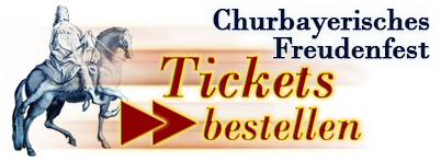 Tickets bestellen - Churbayerisches Freudenfest